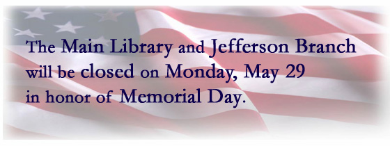 The Main Library and Jefferson Branch will be closed for Memorial Day